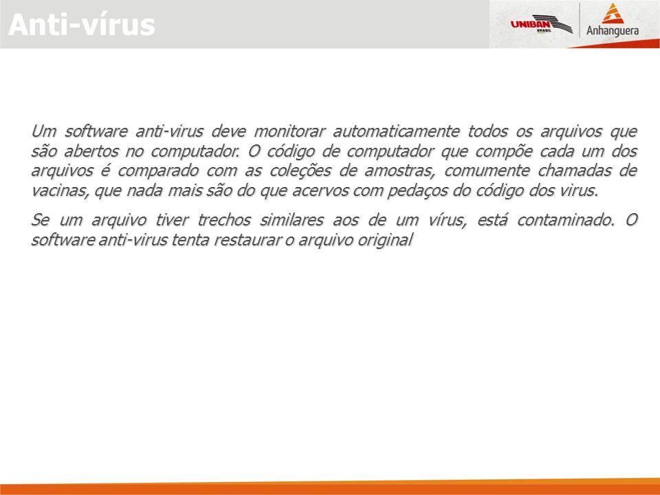 Anti-vírus Um software anti-virus deve monitorar automaticamente todos os arquivos que são abertos no computador. O código de computador que compõe ca