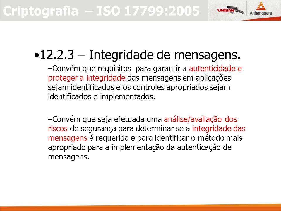 Criptografia – ISO 17799:2005 12.2.3 – Integridade de mensagens.