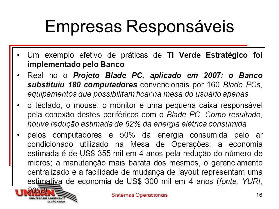 Sistemas Operacionais16 Empresas Responsáveis Um exemplo efetivo de práticas de TI Verde Estratégico foi implementado pelo Banco Real no o Projeto Bla