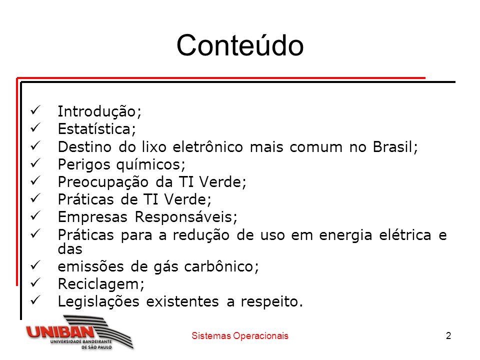Sistemas Operacionais2 Conteúdo Introdução; Estatística; Destino do lixo eletrônico mais comum no Brasil; Perigos químicos; Preocupação da TI Verde; P