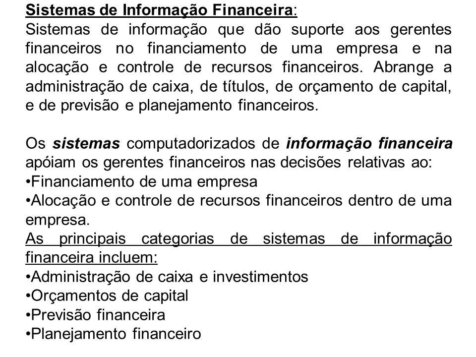Sistemas de Informação Financeira: Sistemas de informação que dão suporte aos gerentes financeiros no financiamento de uma empresa e na alocação e con