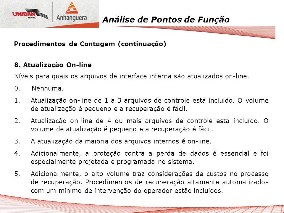 Análise de Pontos de Função 8. Atualização On-line Níveis para quais os arquivos de interface interna são atualizados on-line. 0. Nenhuma. 1.Atualizaç