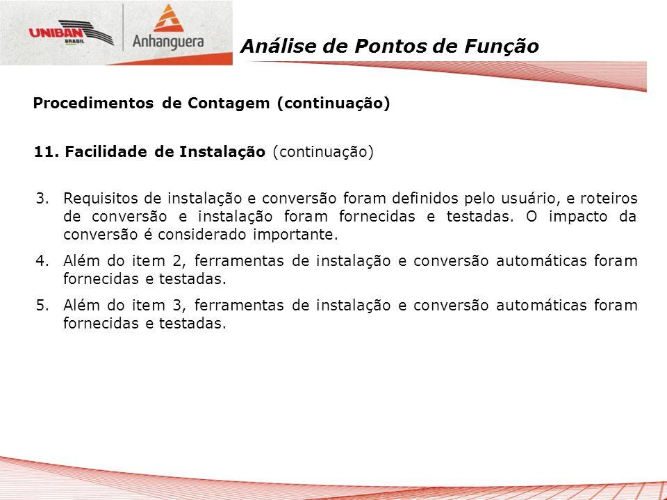 Análise de Pontos de Função 3. Requisitos de instalação e conversão foram definidos pelo usuário, e roteiros de conversão e instalação foram fornecida