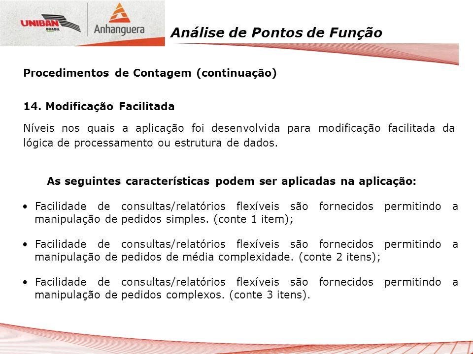 Análise de Pontos de Função 14. Modificação Facilitada Níveis nos quais a aplicação foi desenvolvida para modificação facilitada da lógica de processa