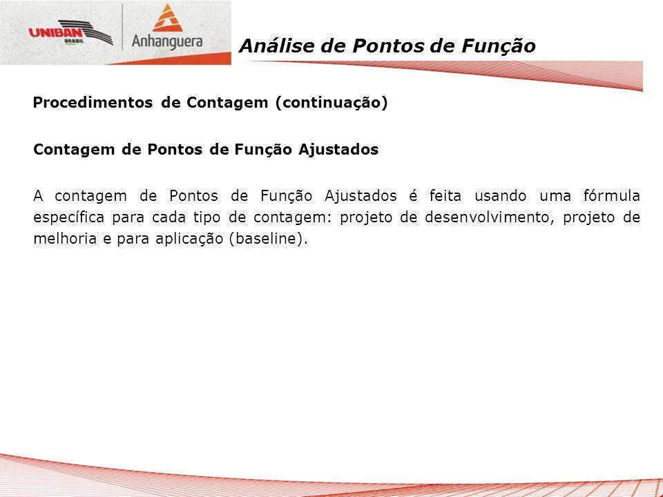 Análise de Pontos de Função Contagem de Pontos de Função Ajustados A contagem de Pontos de Função Ajustados é feita usando uma fórmula específica para