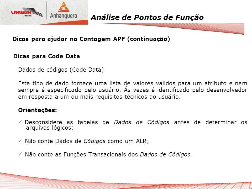 Análise de Pontos de Função Dicas para Code Data Dados de códigos (Code Data) Este tipo de dado fornece uma lista de valores válidos para um atributo