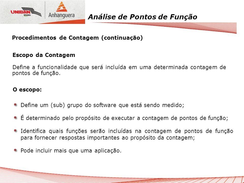 Análise de Pontos de Função Escopo da Contagem Define a funcionalidade que será incluída em uma determinada contagem de pontos de função. O escopo: De