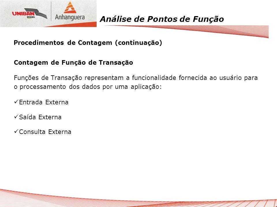 Análise de Pontos de Função Contagem de Função de Transação Funções de Transação representam a funcionalidade fornecida ao usuário para o processament