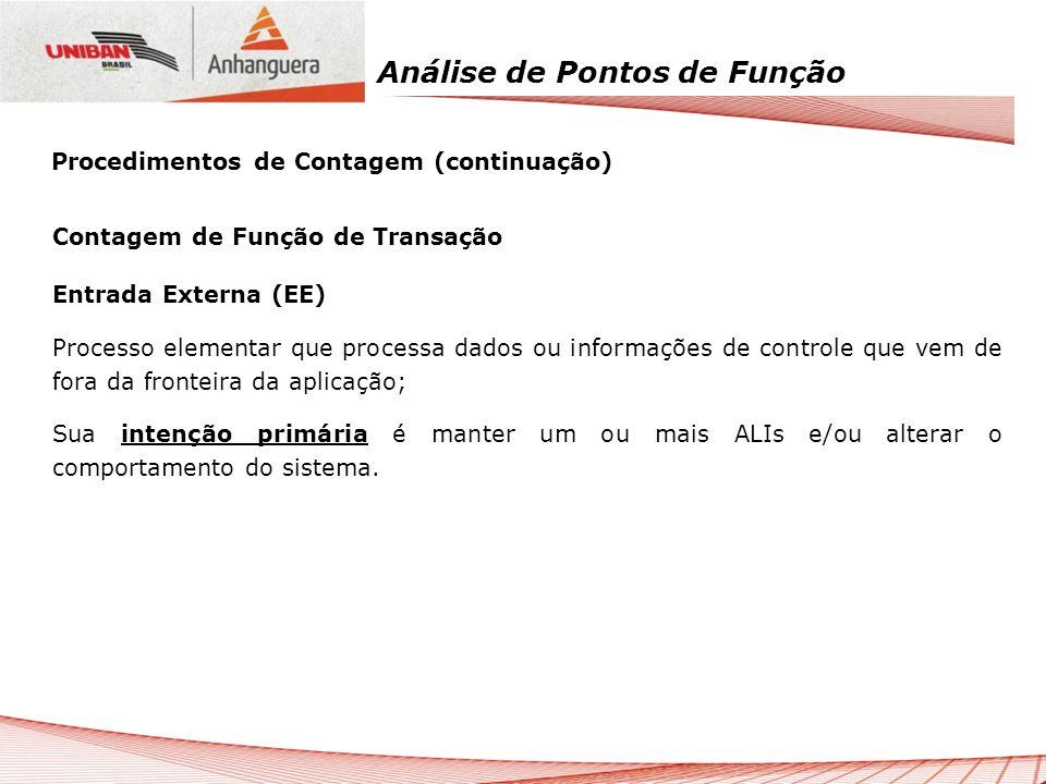 Análise de Pontos de Função Contagem de Função de Transação Entrada Externa (EE) Processo elementar que processa dados ou informações de controle que