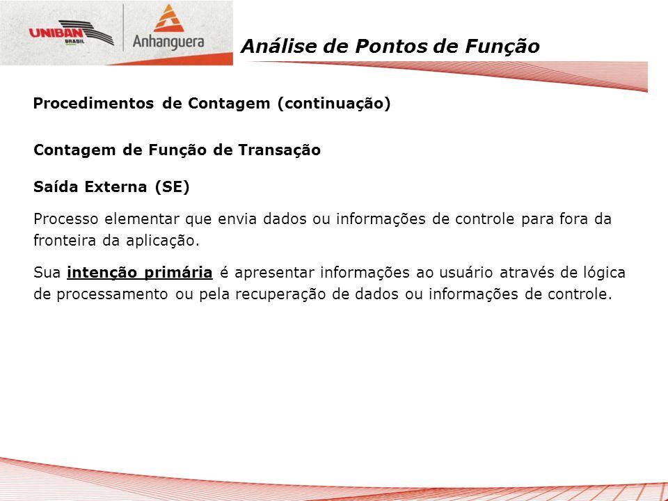 Análise de Pontos de Função Contagem de Função de Transação Saída Externa (SE) Processo elementar que envia dados ou informações de controle para fora