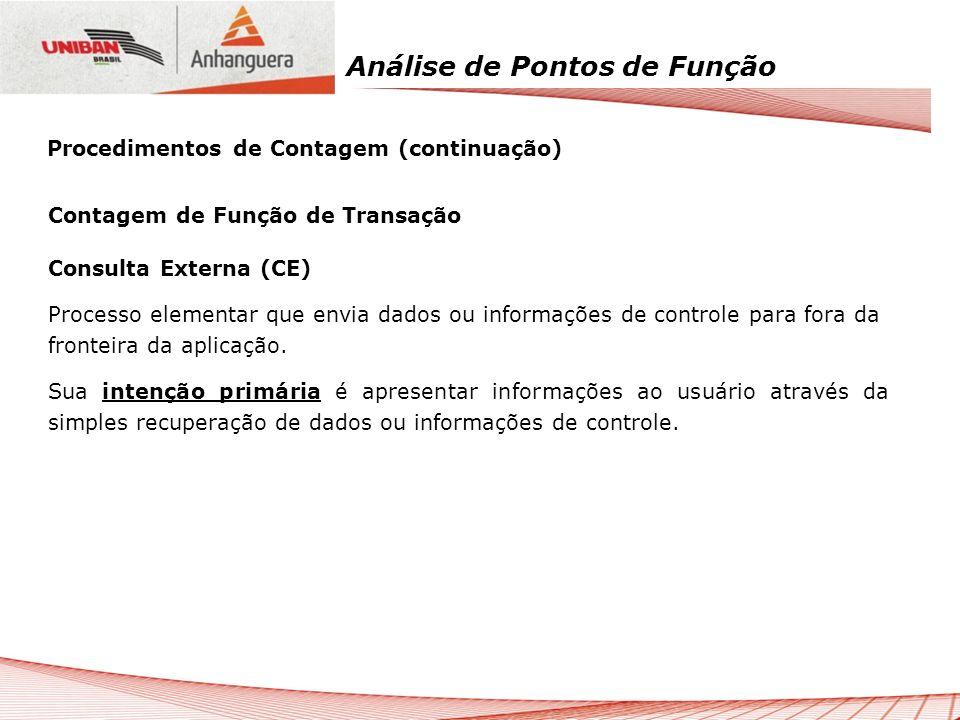 Análise de Pontos de Função Contagem de Função de Transação Consulta Externa (CE) Processo elementar que envia dados ou informações de controle para f