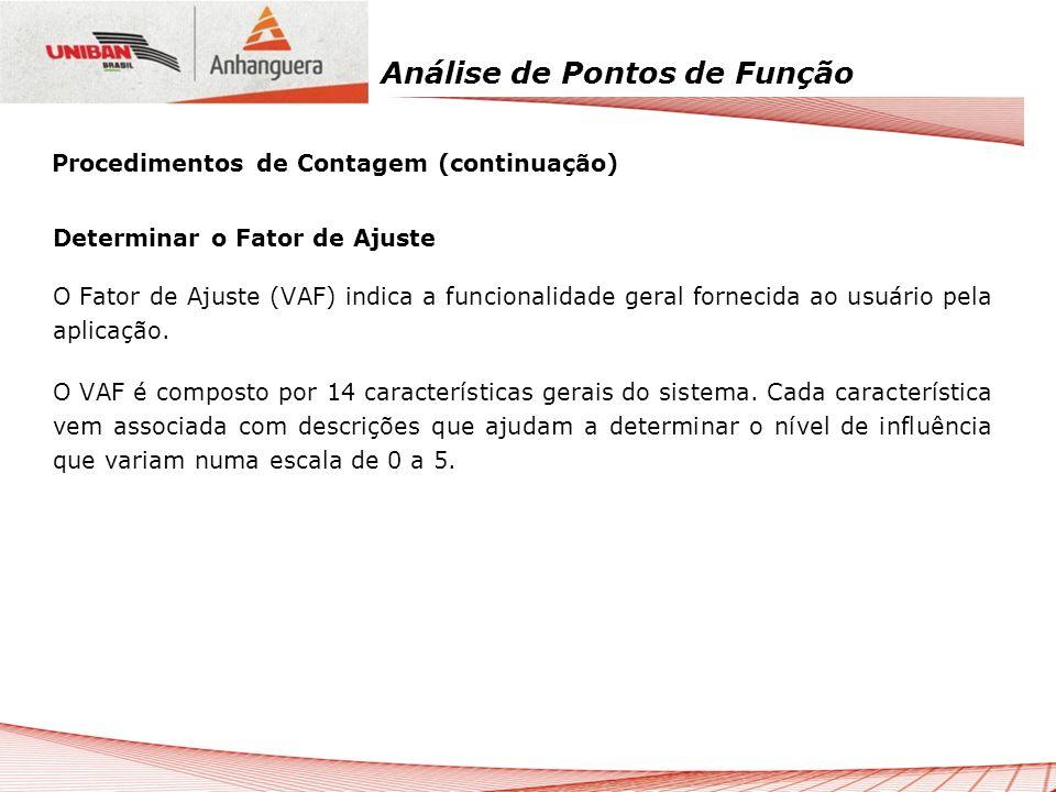 Análise de Pontos de Função Determinar o Fator de Ajuste O Fator de Ajuste (VAF) indica a funcionalidade geral fornecida ao usuário pela aplicação. O