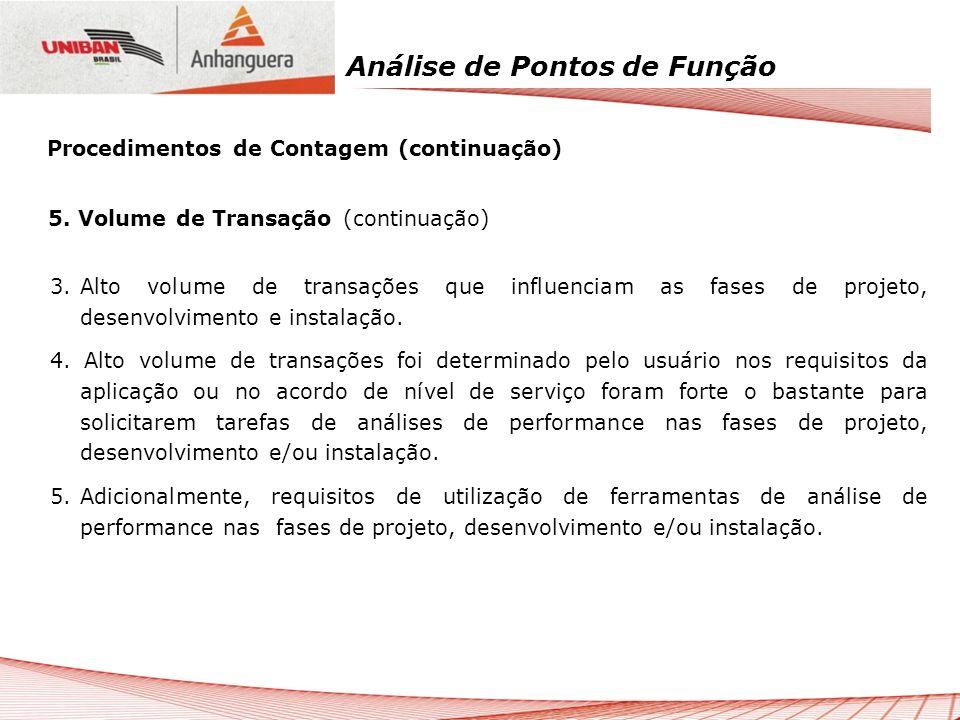Análise de Pontos de Função 3.Alto volume de transações que influenciam as fases de projeto, desenvolvimento e instalação. 4. Alto volume de transaçõe