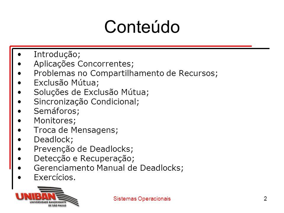Sistemas Operacionais2 Conteúdo Introdução; Aplicações Concorrentes; Problemas no Compartilhamento de Recursos; Exclusão Mútua; Soluções de Exclusão M