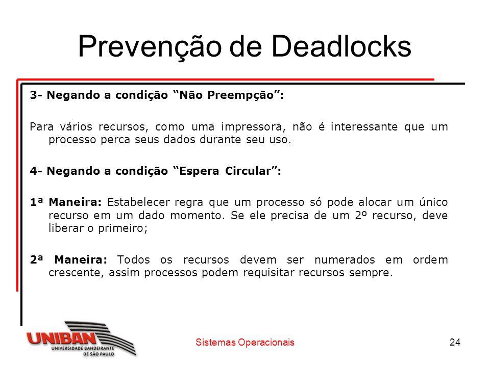 Sistemas Operacionais24 Prevenção de Deadlocks 3- Negando a condição Não Preempção: Para vários recursos, como uma impressora, não é interessante que