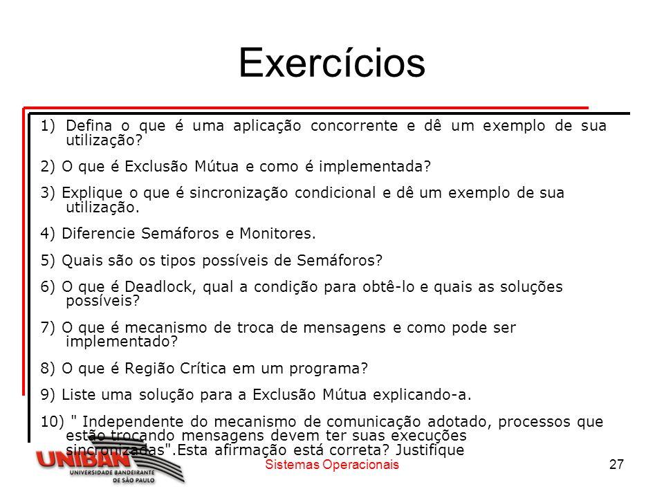 Sistemas Operacionais27 Exercícios 1)Defina o que é uma aplicação concorrente e dê um exemplo de sua utilização? 2) O que é Exclusão Mútua e como é im