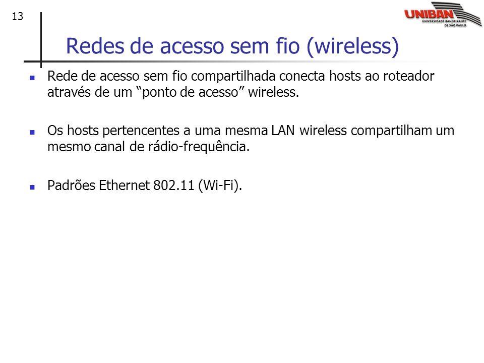 13 Redes de acesso sem fio (wireless) Rede de acesso sem fio compartilhada conecta hosts ao roteador através de um ponto de acesso wireless. Os hosts