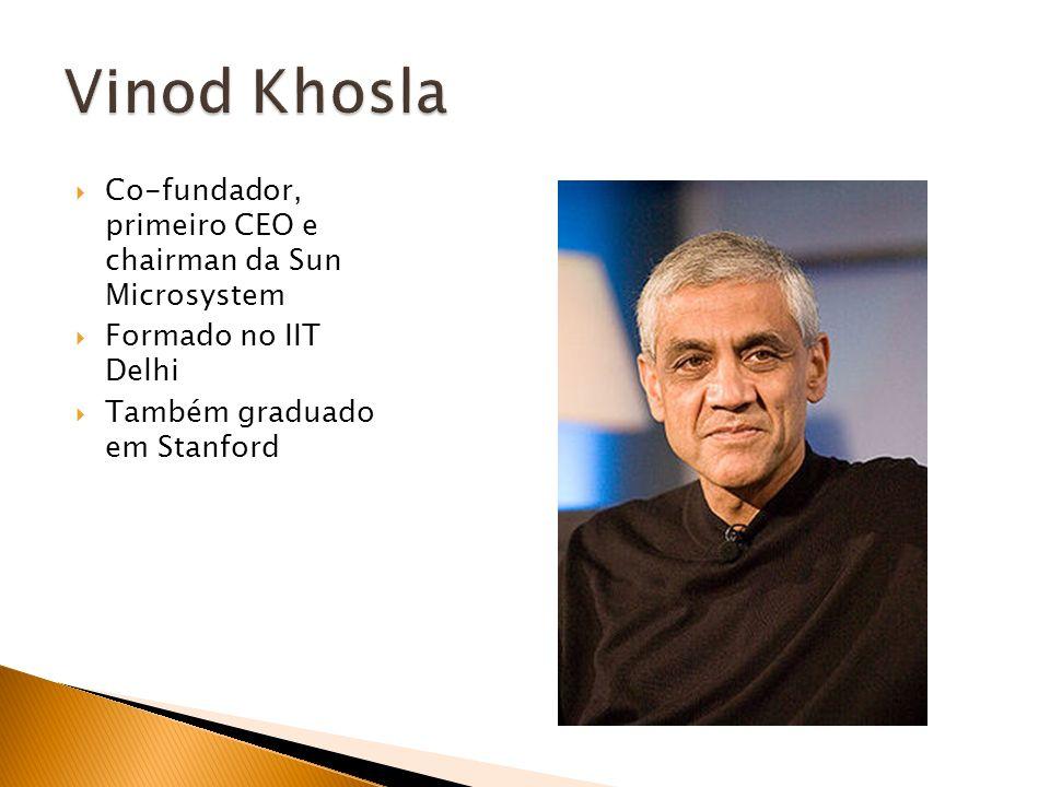 Co-fundador, primeiro CEO e chairman da Sun Microsystem Formado no IIT Delhi Também graduado em Stanford