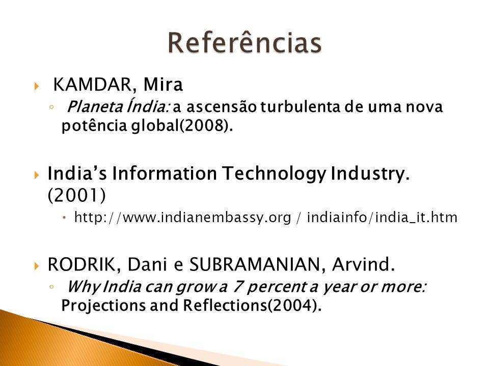 KAMDAR, Mira Planeta Índia: a ascensão turbulenta de uma nova potência global(2008). Indias Information Technology Industry. (2001) http://www.indiane