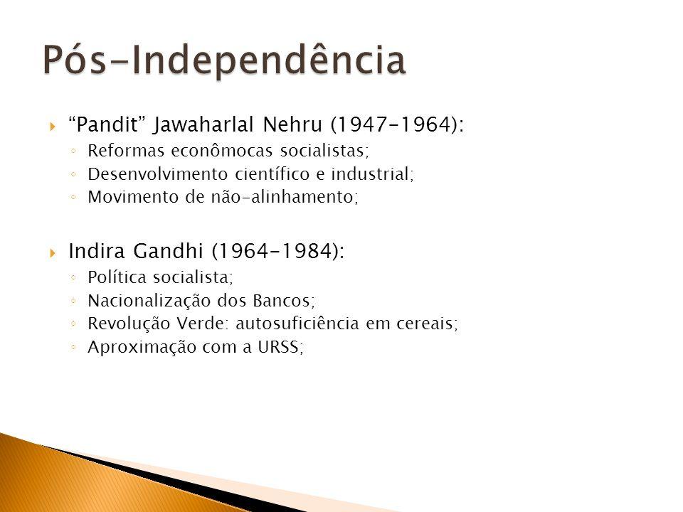 Pandit Jawaharlal Nehru (1947-1964): Reformas econômocas socialistas; Desenvolvimento científico e industrial; Movimento de não-alinhamento; Indira Ga