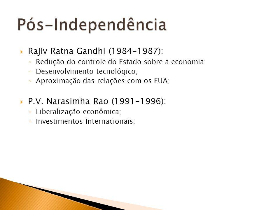 Rajiv Ratna Gandhi (1984-1987): Redução do controle do Estado sobre a economia; Desenvolvimento tecnológico; Aproximação das relações com os EUA; P.V.