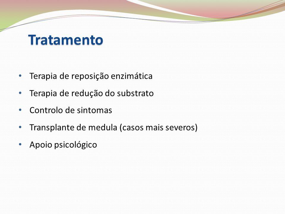 Tratamento Terapia de reposição enzimática Terapia de redução do substrato Controlo de sintomas Transplante de medula (casos mais severos) Apoio psico
