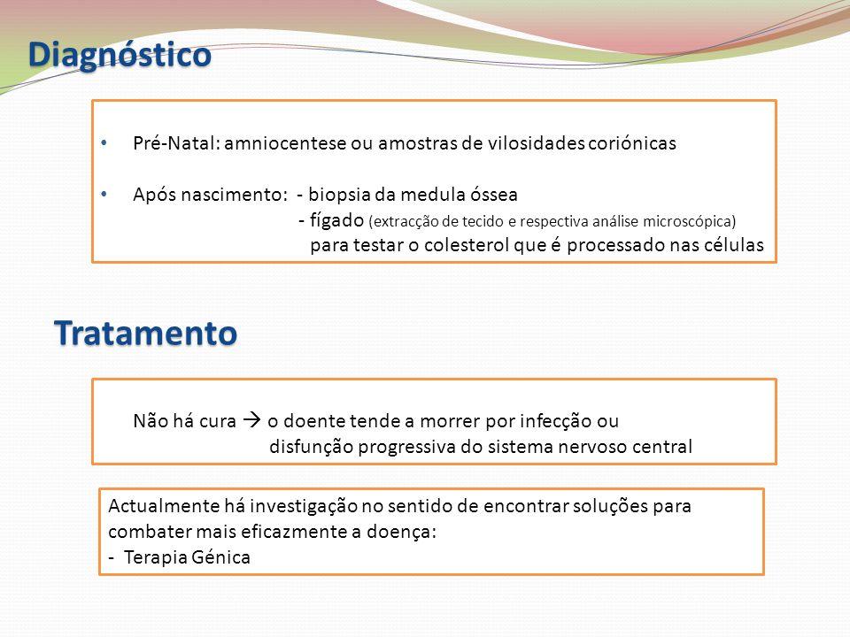 Diagnóstico Pré-Natal: amniocentese ou amostras de vilosidades coriónicas Após nascimento: - biopsia da medula óssea - fígado (extracção de tecido e r