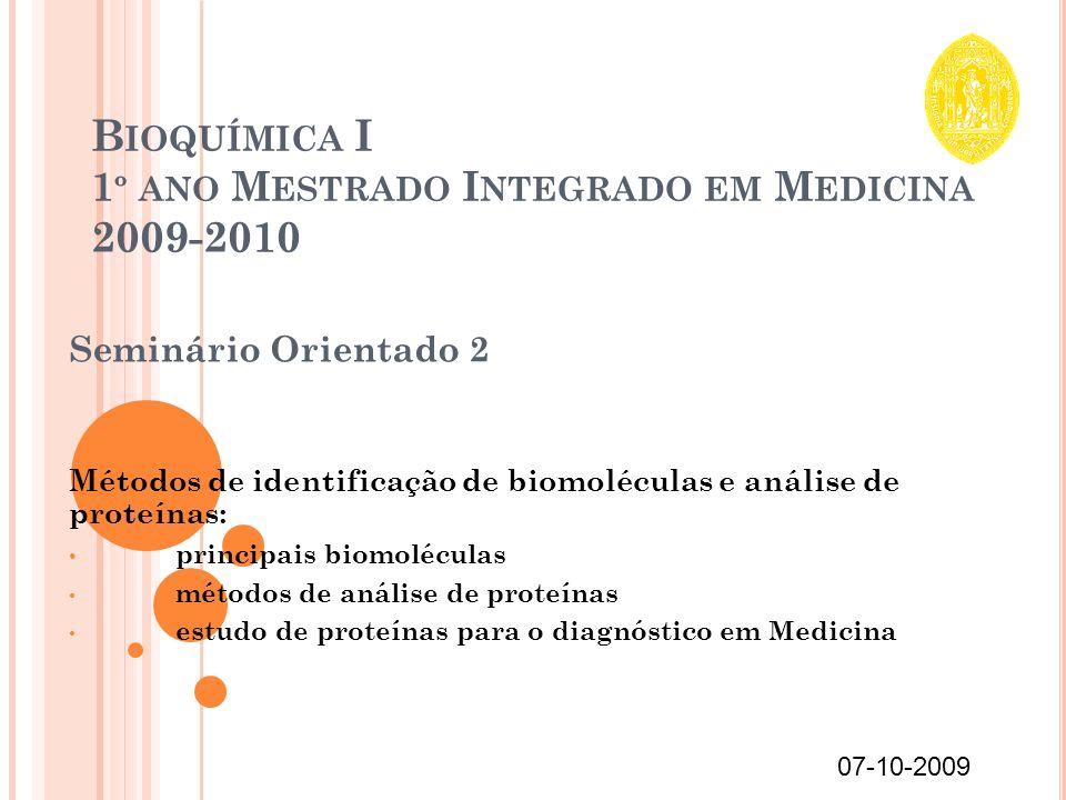 B IOQUÍMICA I 1 º ANO M ESTRADO I NTEGRADO EM M EDICINA 2009-2010 Seminário Orientado 2 Métodos de identificação de biomoléculas e análise de proteína