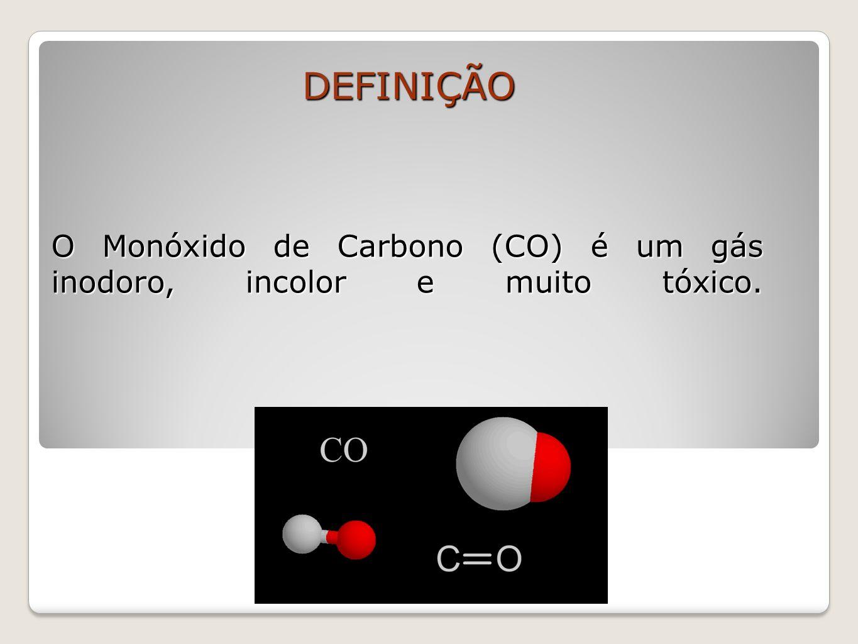 O Monóxido de Carbono (CO) é um gás inodoro, incolor e muito tóxico. DEFINIÇÃO