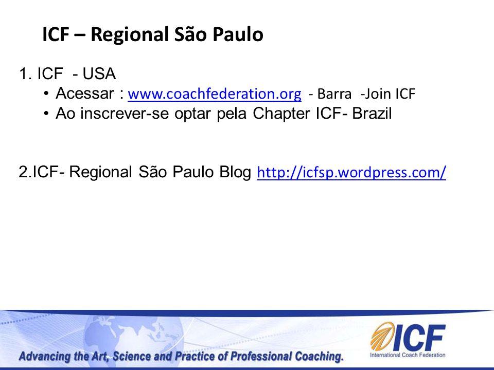 ICF – Regional São Paulo 1. ICF - USA Acessar : www.coachfederation.org - Barra -Join ICFwww.coachfederation.org Ao inscrever-se optar pela Chapter IC