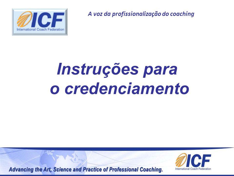 A voz da profissionalização do coaching Instruções para o credenciamento