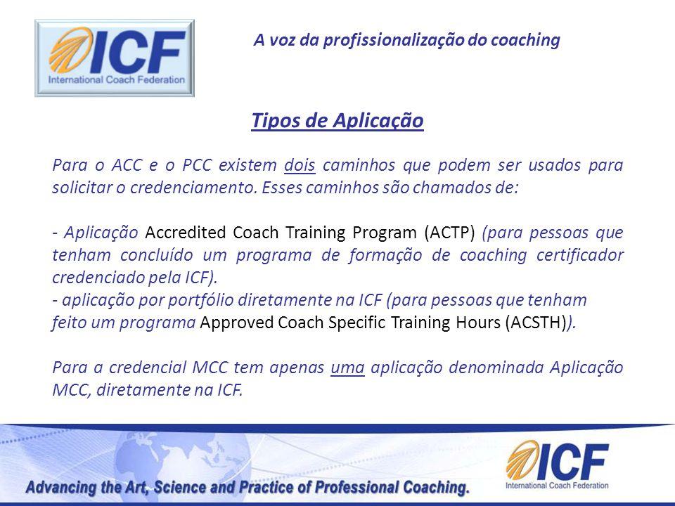 A voz da profissionalização do coaching Tipos de Aplicação Para o ACC e o PCC existem dois caminhos que podem ser usados para solicitar o credenciamen