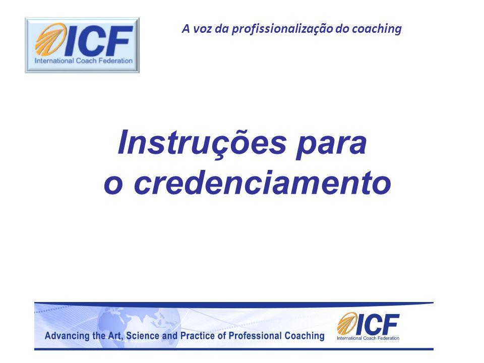 A voz da profissionalização do coaching Dados do Credenciamento O programa de credenciamento da ICF está em funcionamento há mais de 10 anos, com um enorme crescimento e ação global.