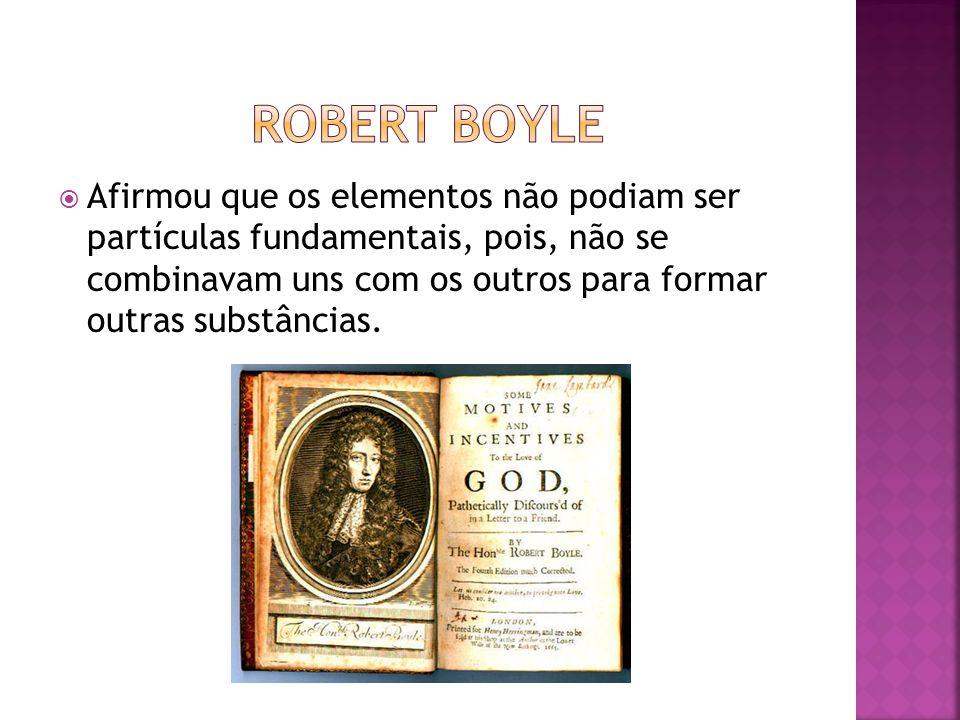 Afirmou que os elementos não podiam ser partículas fundamentais, pois, não se combinavam uns com os outros para formar outras substâncias.