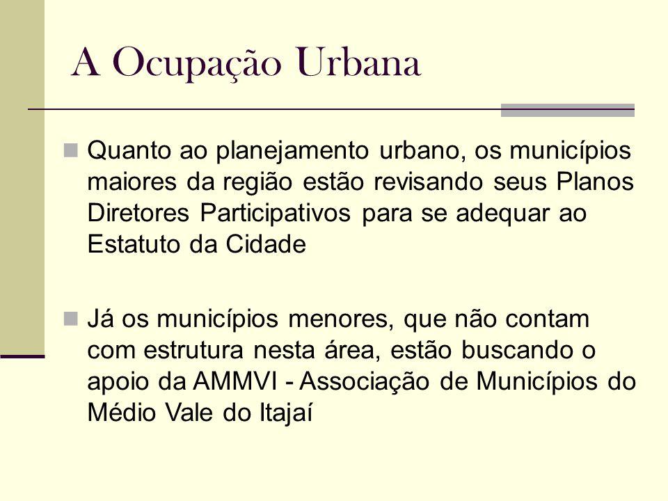 A Ocupação Urbana Quanto ao planejamento urbano, os municípios maiores da região estão revisando seus Planos Diretores Participativos para se adequar