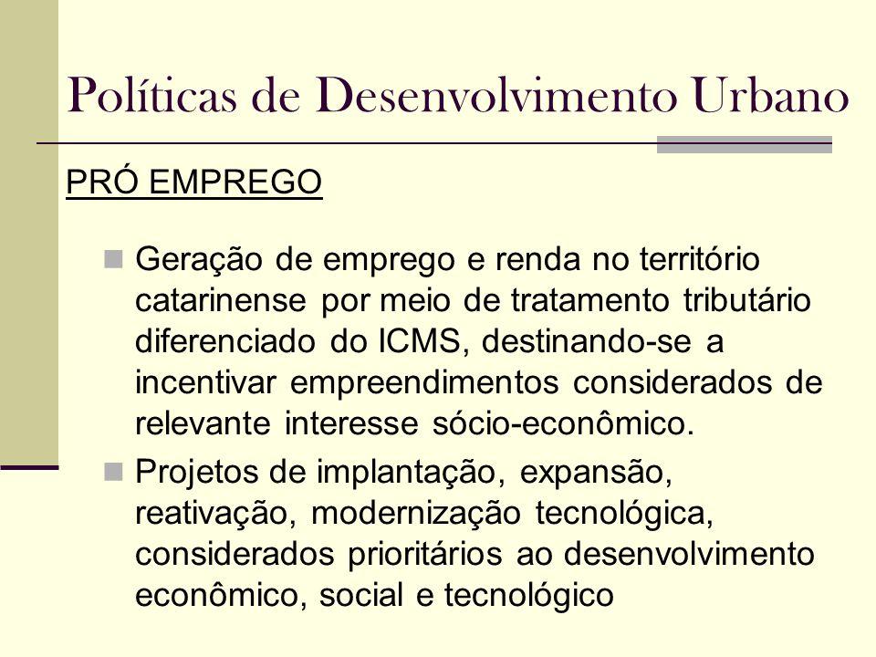 Políticas de Desenvolvimento Urbano PRÓ EMPREGO Geração de emprego e renda no território catarinense por meio de tratamento tributário diferenciado do