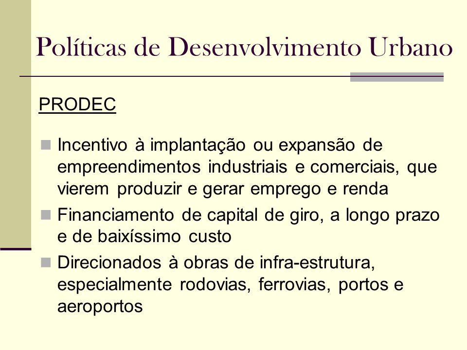 Políticas de Desenvolvimento Urbano PRODEC Incentivo à implantação ou expansão de empreendimentos industriais e comerciais, que vierem produzir e gera