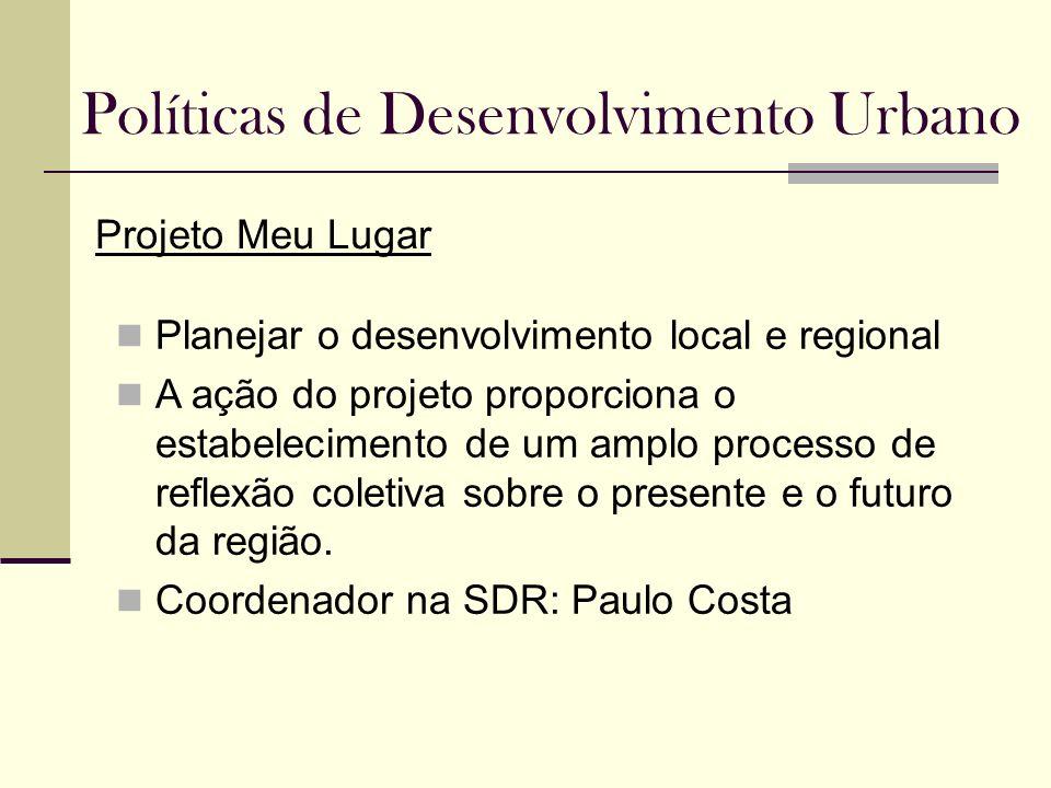 Políticas de Desenvolvimento Urbano Projeto Meu Lugar Planejar o desenvolvimento local e regional A ação do projeto proporciona o estabelecimento de u