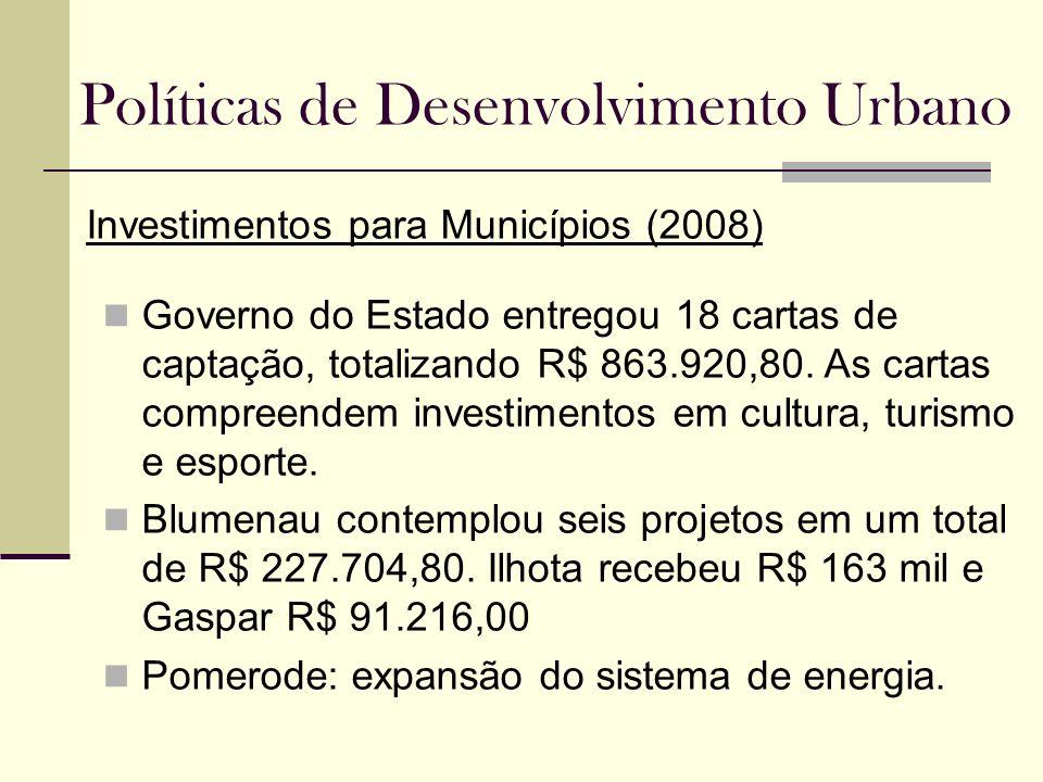 Políticas de Desenvolvimento Urbano Investimentos para Municípios (2008) Governo do Estado entregou 18 cartas de captação, totalizando R$ 863.920,80.