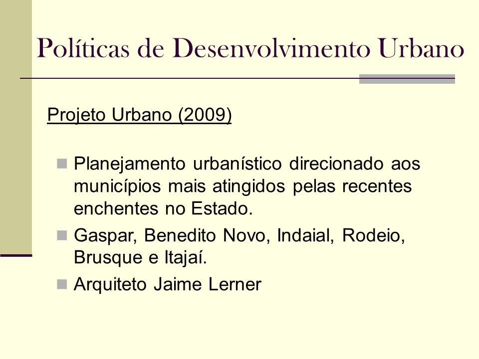 Políticas de Desenvolvimento Urbano Projeto Urbano (2009) Planejamento urbanístico direcionado aos municípios mais atingidos pelas recentes enchentes