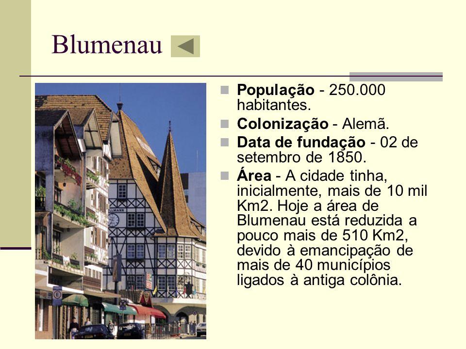 Blumenau População - 250.000 habitantes. Colonização - Alemã. Data de fundação - 02 de setembro de 1850. Área - A cidade tinha, inicialmente, mais de