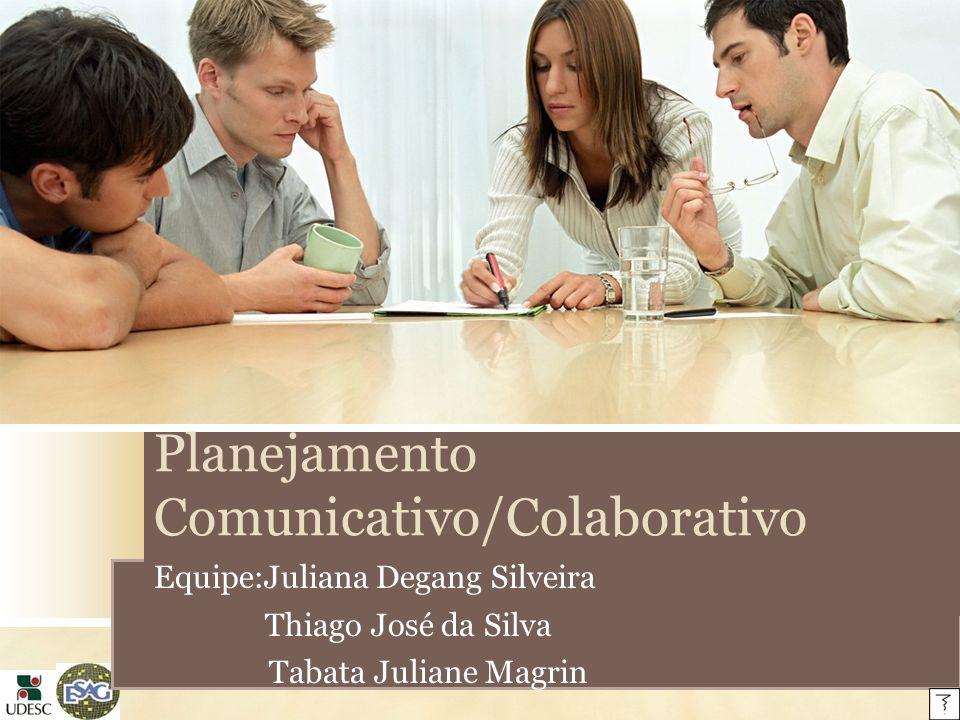 Planejamento Comunicativo/Colaborativo Equipe:Juliana Degang Silveira Thiago José da Silva Tabata Juliane Magrin