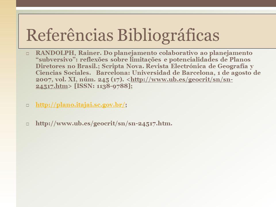 Referências Bibliográficas RANDOLPH, Rainer. Do planejamento colaborativo ao planejamento subversivo: reflexões sobre limitações e potencialidades de