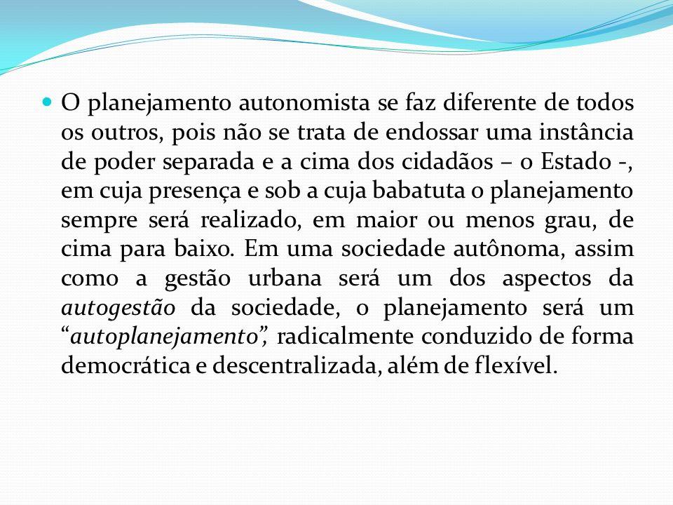 O planejamento autonomista se faz diferente de todos os outros, pois não se trata de endossar uma instância de poder separada e a cima dos cidadãos –