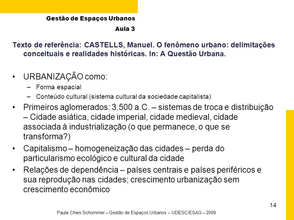 14 Paula Chies Schommer – Gestão de Espaços Urbanos – UDESC/ESAG – 2009 Texto de referência: CASTELLS, Manuel. O fenômeno urbano: delimitações conceit