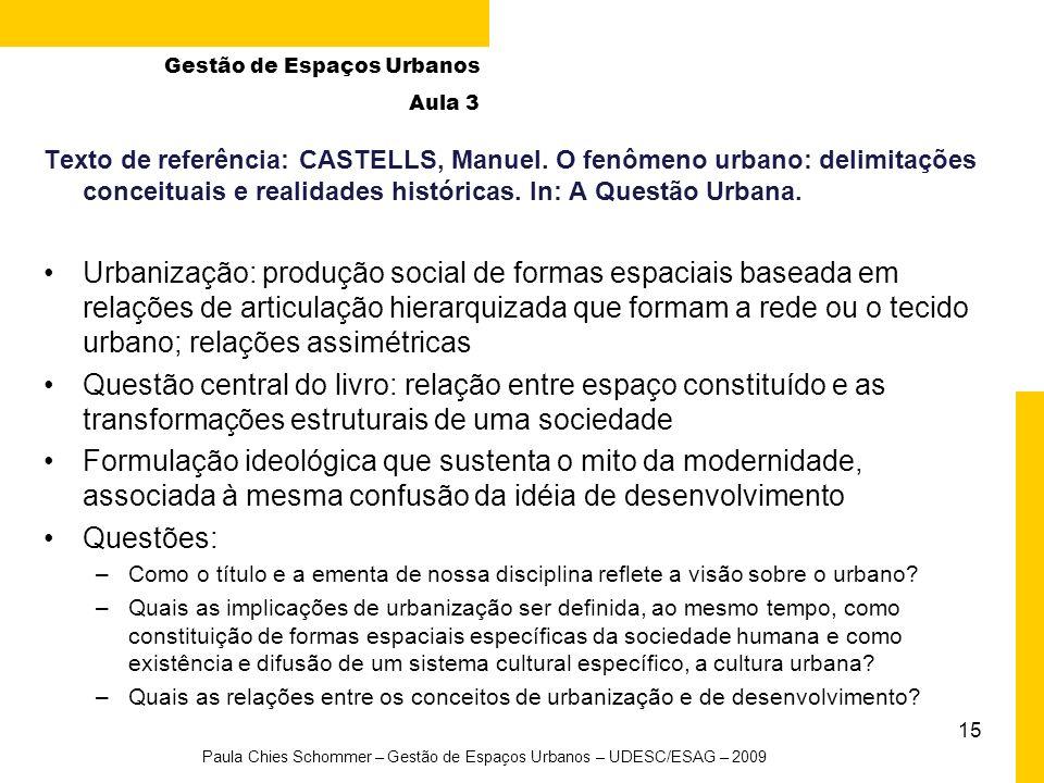 15 Paula Chies Schommer – Gestão de Espaços Urbanos – UDESC/ESAG – 2009 Texto de referência: CASTELLS, Manuel. O fenômeno urbano: delimitações conceit