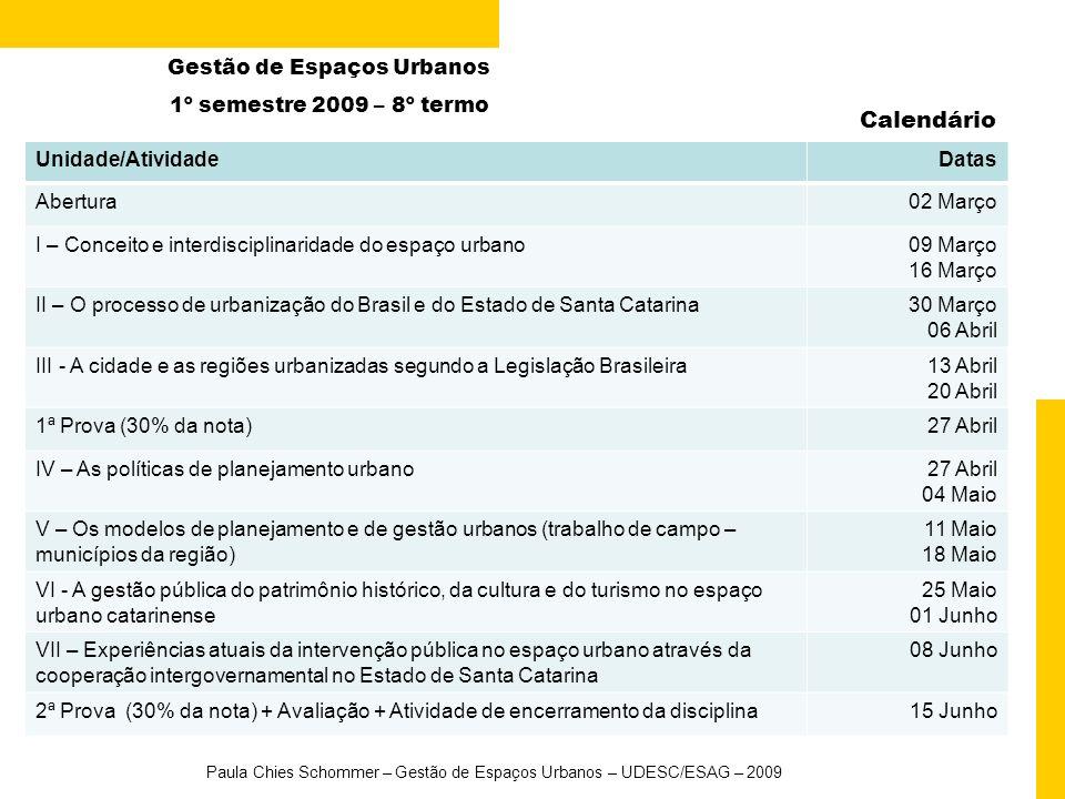 Gestão de Espaços Urbanos 1º semestre 2009 – 8º termo Calendário Paula Chies Schommer – Gestão de Espaços Urbanos – UDESC/ESAG – 2009 Unidade/Atividad