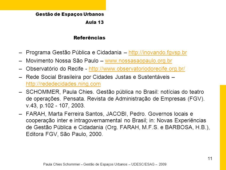 –Programa Gestão Pública e Cidadania – http://inovando.fgvsp.brhttp://inovando.fgvsp.br –Movimento Nossa São Paulo – www.nossasaopaulo.org.brwww.nossasaopaulo.org.br –Observatório do Recife - http://www.observatoriodorecife.org.br/http://www.observatoriodorecife.org.br/ –Rede Social Brasileira por Cidades Justas e Sustentáveis – http://rededecidades.ning.com http://rededecidades.ning.com –SCHOMMER, Paula Chies.