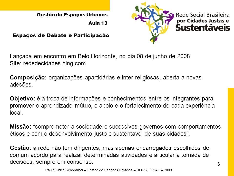 6 Gestão de Espaços Urbanos Aula 13 Espaços de Debate e Participação Lançada em encontro em Belo Horizonte, no dia 08 de junho de 2008.