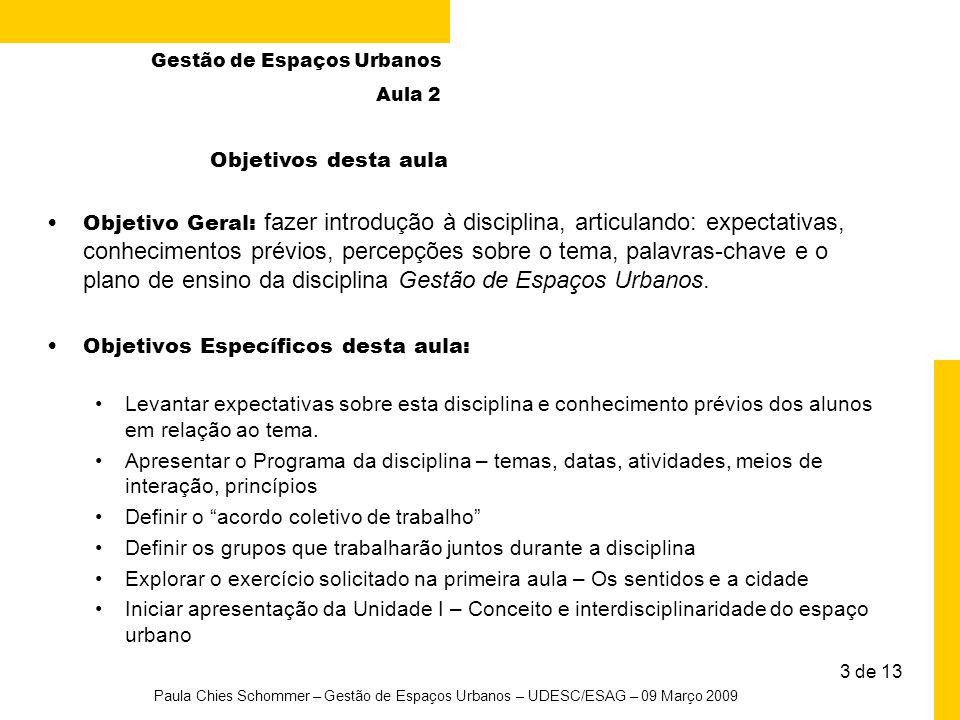 Objetivo Geral: fazer introdução à disciplina, articulando: expectativas, conhecimentos prévios, percepções sobre o tema, palavras-chave e o plano de